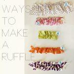 ruffle 101: 7 ways to make a ruffle