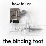 sewing 101: how to use the binding foot