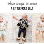 BABY STYLE // 3 ways to wear a little gold belt