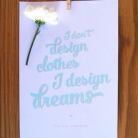 "FREE FASHION PRINTABLES ""I DON'T DESIGN CLOTHES, I DESIGN DREAMS"""