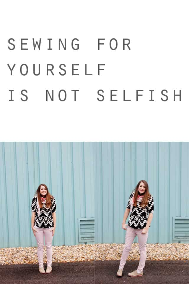 sewing for yourself is not selfish.