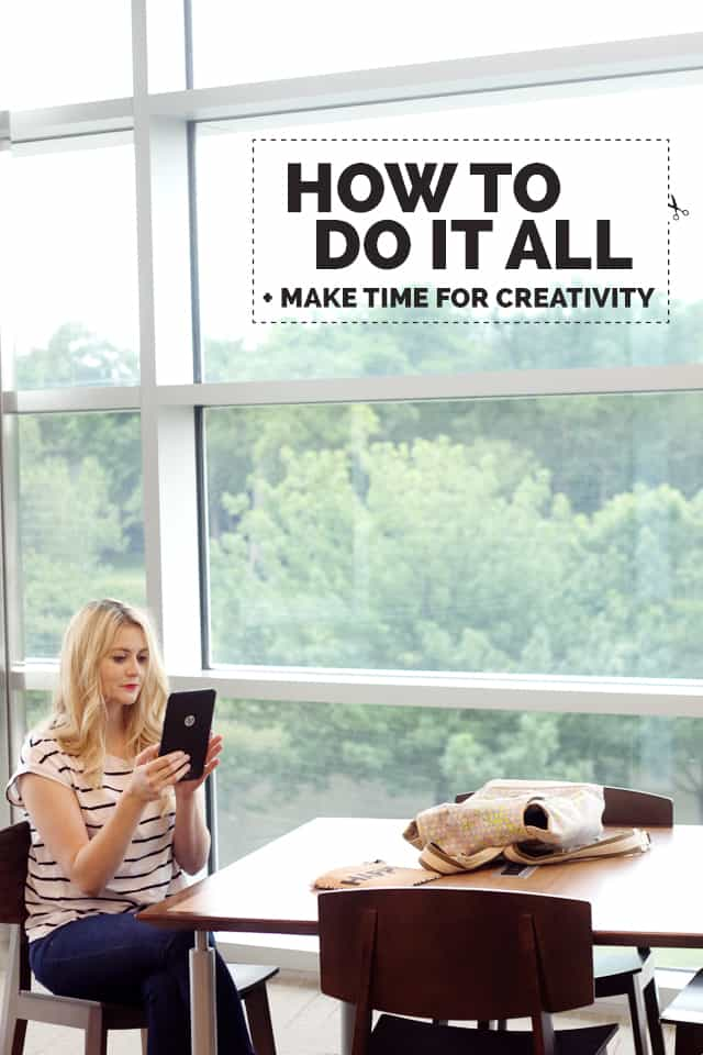 HOW TO DO IT ALL + make time for creativity | See Kate Sew